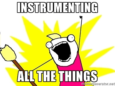 Instrumentthing all the things!